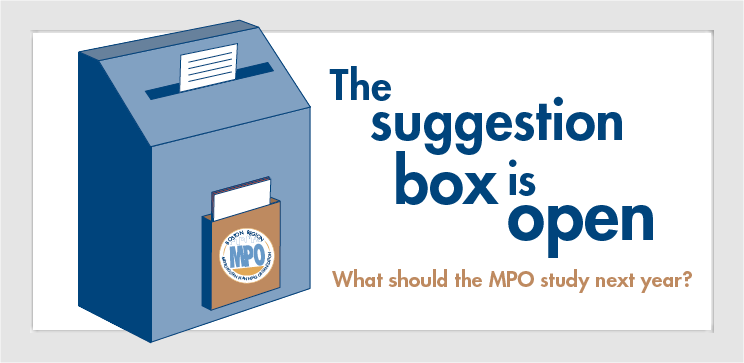 The suggestion box is open. What should the MPO study next year?